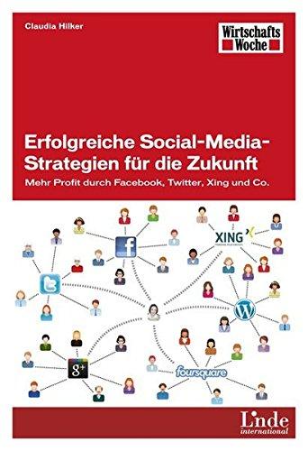 erfolgreiche-social-media-strategien-fr-die-zukunft-mehr-profit-durch-facebook-twitter-xing-und-co-wirtschaftswoche-sachbuch