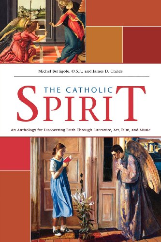 Catholic Spirit: An Anthology for Discovering Faith Through Literature, Art, Film, and (Catholic Art)