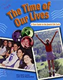 The Time of Our Lives: A Teen Guide to the Jewish Life Cycle