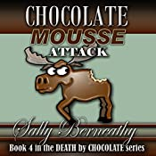 Chocolate Mousse Attack: Death by Chocolate, Book 4 | Sally Berneathy