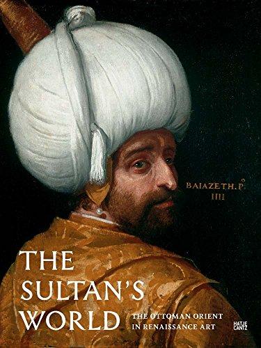 The Sultan's World: The Ottoman Orient in Renaissance Art