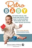 Retro Baby: Cut Back on All the Gear and Boost Your Baby's Development With More Than 100 Time-tested Activities (Retro…
