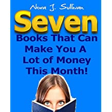 7 Books That Can Make You A Lot of Money This Month!: The Fastest Way To Make Money Online This Month
