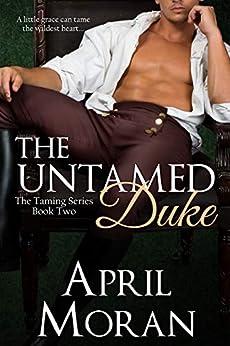 The Untamed Duke (The Taming Series Book 2) by [Moran, April]