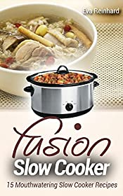 Fusion Slow Cooker: 15 Mouthwatering Slow Cooker Recipes (Healthy Recipes, Crock Pot Recipes, Slow Cooker Recipes,  Caveman Diet, Stone Age Food, Clean Food)