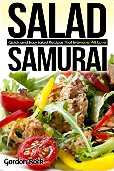 Book Salad Samurai: Quick and Easy Salad Recipes That Everyone Will Love (Salads to Go)