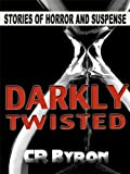 Darkly Twisted: Stories of Horror and Suspense