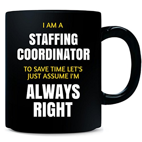 I Am A Staffing Coordinator Im Always Right Funny Gift   Mug