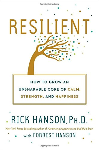 Resilient: How to Grow an Unshakable Core of Calm, Strength, and Happiness cover