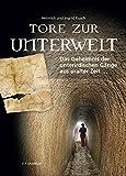 Tore zur Unterwelt: Das Geheimnis der unterirdischen Gänge aus uralter Zeit ... (German Edition)
