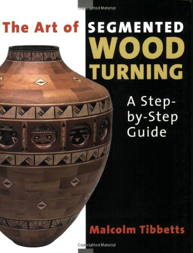 (The Art of Segmented Wood Turning: A Step-By-Step Guide)