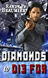 Diamonds to Die For, Randy P. Beaumier, 1490587764