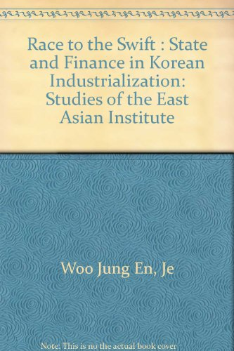 Race to the Swift: State and Finance in Korean Industrialization (Studies of the East Asian Institute)