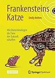 Frankensteins Katze: Wie Biotechnologen die Tiere der Zukunft schaffen