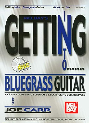 Read Online Getting Into Bluegrass Guitar: A Crash Course Into Bluegrass and Flatpicking Guitar Styles [With CD] (Mel Bay's Getting Into...) ebook