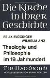 Theologie und Philosophie im 19. Jahrhundert : Felix Fl ckiger: Die protestantische Theologie des 19. Jahrhunderts. - Wilhelm Anz: Idealismus und Nachidealismus, Flueckiger, Felix, 3525523661