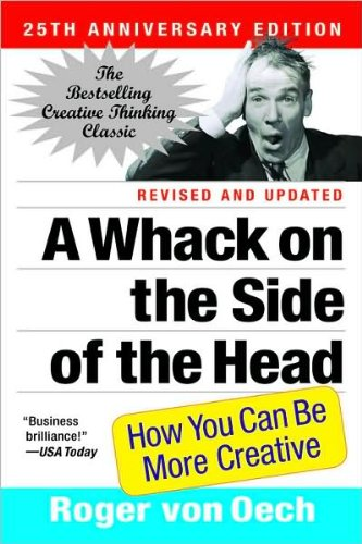 A Whack on the Side of the Head (text only) 25 Anv Rev edition by R. von Oech