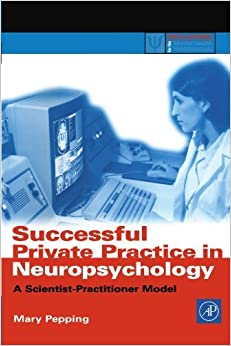 Successful Private Practice in Neuropsychology: A Scientist-Practitioner Model (Practical Resources for the Mental Health Professional) by Pepping PhD ABPP Mary (2003-09-17)
