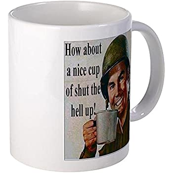 CafePress - How About A Nice Cup Of Shut The Hell Up - Unique Coffee Mug, Coffee Cup