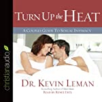 Turn Up the Heat: A Couples Guide to Sexual Intimacy | Kevin Leman