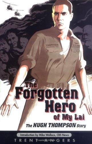 The Forgotten Hero of My Lai: The Hugh Thompson Story by Trent Angers - Acadian Mall