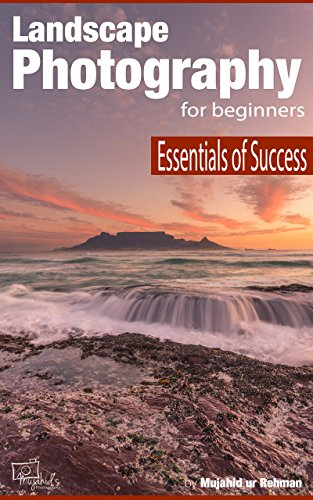 Landscape Photography for Beginners: Essentials of Success