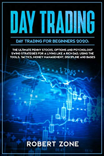 51ishXj03DL - DAY TRADING for Beginners 2020: The Ultimate Penny Stocks, Options and Psychology Swing Strategies For a Living Like a Rich Dad, Using The Tools, Tactics, Money Management, Discipline and Bases
