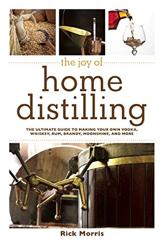 the-joy-of-home-distilling-the-ultimate-guide-to-making-your-own-vodka-whiskey-rum-brandy-moonshine-