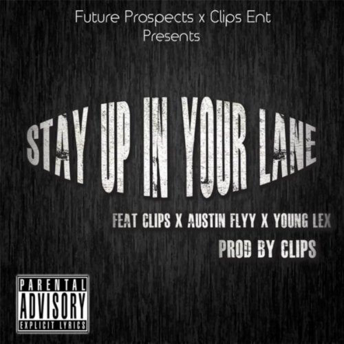 Stay Up in Your Lane (feat. Young Lex, Austin Flyy & Clips) [Explicit]