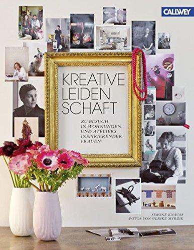 Kreative Leidenschaft: Zu Besuch in Wohnungen und Ateliers inspirierender Frauen