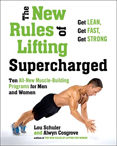 The New Rules of Lifting Supercharged: Ten All-New Muscle-Building Programs for Men and Women (Best Core Muscle Building Exercises)