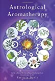 Astrological Aromatherapy, Patricia Davis, 0852073569