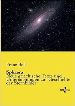 Sphaera - Neue griechische Texte und Untersuchungen zur Geschichte der Sternbilder (German Edition) by Franz Boll (2014-02-26)