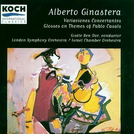 Alberto Ginastera, Gisele Ben-Dor, London Symphony Orchestra - Ginastera:  Variaciones Concertantes / Glosses on Themes of Pablo Casals - Amazon.com  Music