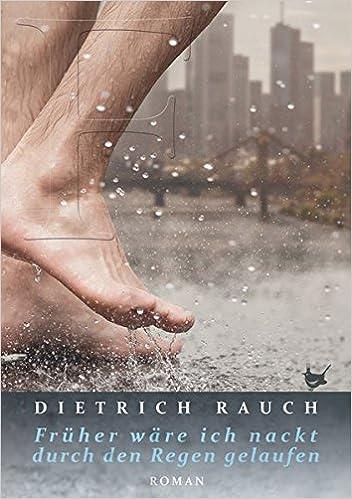 Dietrich Rauch: Früher wäre ich nackt durch den Regen gelaufen; Gay-Texte alphabetisch nach Titeln