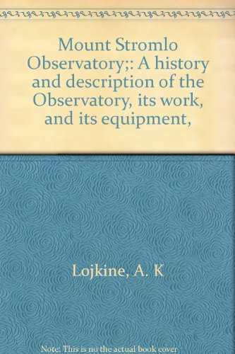 Mount Stromlo Observatory: a history and description of the Observatory; its work and its equipment