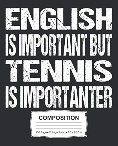 English Is Important But Tennis Is Importanter Composition: College Ruled Notebook