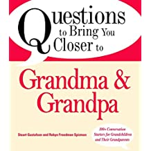 Questions to Bring You Closer to Grandma and Grandpa: 100+ Conversation Starters for Grandparents of Any Age