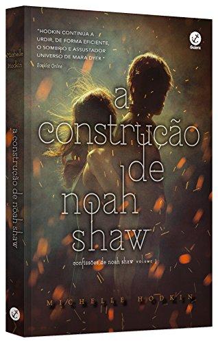 A Construção de Noah Shaw. Confissões de Noah Shaw - Volume 1