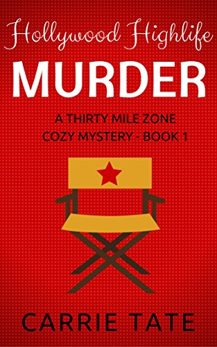 Hollywood Highlife Murder: A Thirty Mile Zone Cozy Mystery - Book 1 by [Tate, Carrie]