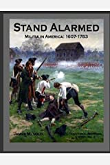 Stand Alarmed, Militia in America: 1607 - 1783 (Traditional American History) (Volume 2) Paperback