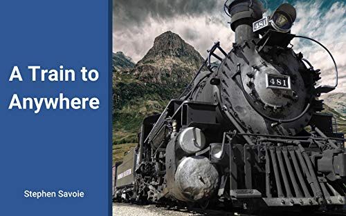 A Train to Anywhere por Stephen Savoie