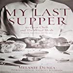 My Last Supper: The Next Course - 50 More Great Chefs and Their Final Meals: Portraits, Interviews, and Recipes | Melanie Dunea