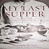 My Last Supper: The Next Course - 50 More Great Chefs and Their Final Meals: Portraits, Interviews, and Recipes