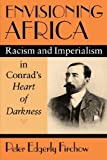 img - for Envisioning Africa: Racism and Imperialism in Conrad's Heart of Darkness by Peter Edgerly Firchow (2008-04-25) book / textbook / text book