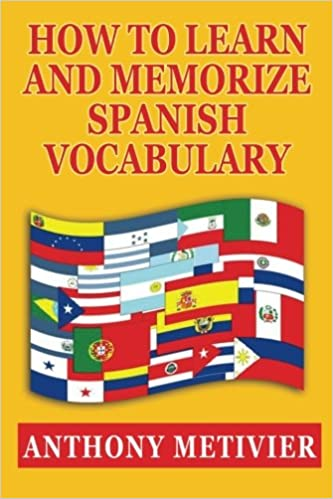 How to learn and memorize spanish vocabulary spanish edition how to learn and memorize spanish vocabulary spanish edition anthony metivier 9781481252706 amazon books fandeluxe Choice Image