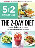 5:2 Starter s Guide The 2-Day Diet: 100 New Delicious Dishes for 500-Calorie Fasting Days (Volume 2)