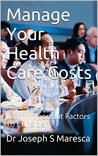Manage Your Health Care Costs: Learn Important Factors To Consider