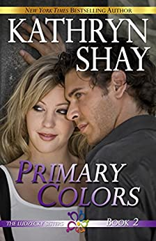 Primary Colors (The Ludzecky Sisters Book 2) by [Shay, Kathryn]