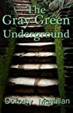 img - for The Gray Green Underground by Dorothy McMillan (2015-12-16) book / textbook / text book